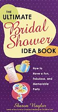 Ultimate Bridal Shower Idea Book How to Have a Fun Fabulous & Memorable Party