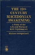 19th Century Macedonian Awakening: A Study of the Life & Works of Kiril Pejchinovich