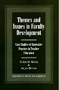 Themes and Issues in Faculty Development: Case Studies in Innovative Practice in Teacher Education