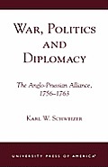 War, Politics and Diplomacy: The Anglo-Prussian Alliance, 1756-1763