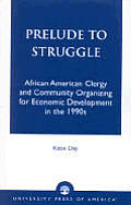 Prelude to Struggle: African American Clergy and Community Organizing for Economic Development in the 1990's