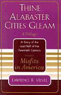 Thine Alabaster Cities Gleam #01: Misfits in America: Thine Alabaster Cities Gleam: A Story of the Last Half of the Twentieth Century