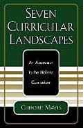Seven Curricular Landscapes: An Approach to the Holistic Curriculum