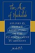 The Age of Haskalah: Studies in Hebrew Literature of the Enlightenment in Germany