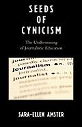 Seeds of Cynicism: The Undermining of Journalistic Education