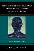 Attention Deficit Hyperactivity Disorder as a Learned Behavioral Pattern: A Return to Psychology