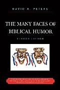 The Many Faces of Biblical Humor: A Compendium of the Most Delightful, Romantic, Humorous, Ironic, Sarcastic, or Pathetically Funny Stories and Statem