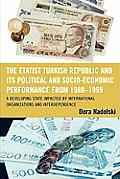 The Etatist Turkish Republic and Its Political a Socio-Economic Performance from 1980-1999: A Developing State Impacted by International Organizations