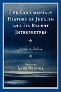 Documentary History of Judaism & Its Recent Interpreters