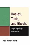 Bodies, Texts, and Ghosts: Writing on Literature and Law in Colonial Latin America