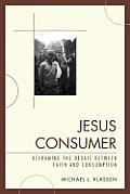 Jesus Consumer: Reframing the Debate Between Faith and Consumption