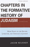 Chapters in the Formative History of Judaism: Seventh Series: More Essays on the History, Literature, and Theology of Judaism