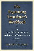 Beginning Translators Workbook Or The Abcs Of French To English Translation