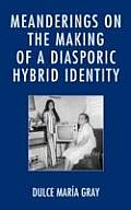Meanderings on the Making of a Diasporic Hybrid Identity