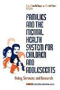 Children's Mental Health Services #2: Families and the Mental Health System for Children and Adolescents: Policy, Services, and Research