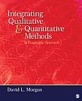 Integrating Qualitative and Quantitative Methods: A Pragmatic Approach. David L. Morgan