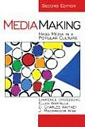 Media Making : Mass Media in a Popular Culture (2ND 06 Edition)