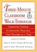 The Three-Minute Classroom Walk-Through: Changing School Supervisory Practice One Teacher at a Time Cover