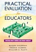 Practical Evaluation for Educators Finding What Works & What Doesnt