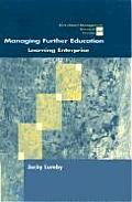 Managing Further Education: Learning Enterprise (Educational Management, Research and Practice)