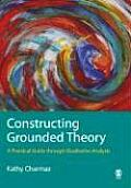 Constructing Grounded Theory : Practical Guide Through Qualitative Analysis (06 - Old Edition)