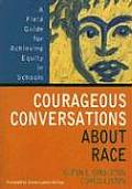 Courageous Conversations about Race: A Field Guide for Achieving Equity in Schools Cover