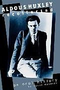Aldous Huxley Recollected: An Oral History: An Oral History (Rev)