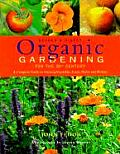 Organic Gardening for the 21st Century A Complete Guide to Growing Vegetables Fruits Herbs & Flowers