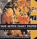 Take Better Family Photos An Easy To Use Guide for Capturing Lifes Most Treasured Events