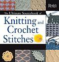 Ultimate Sourcebook of Knitting & Crochet Stitches Over 900 Great Stitches Detailed for Needlecrafters of Every Level