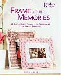 Frame Your Memories: 40 Simple Craft Projects to Personalize Your Family Treasures