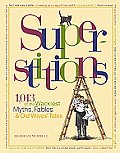 Superstitions: 1,013 of the World's Wackiest Myths, Fables & Old Wives' Tales