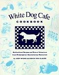White Dog Cafe Cookbook Recipes & Tales of Adventure from Philadelphias Revolutionary Restaurant