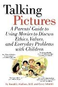 Talking Pictures A Parents Guide to Using Movies to Discuss Ethics Values & Everyday Problems with Children