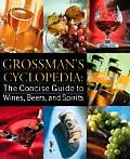 Grossmans Cyclopedia The Concise Guide To Wines Beers & Spirits