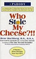 Who Stole My Cheese An A Mazing Way to Make More Money from the Poor Suckers That You Cheated in Your Work & in Your Life
