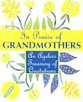 In Praise of Grandmothers: An Ageless Treasury of Quotations