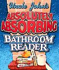 Uncle Johns Absolutely Absorbing Bathroom Reader Bathroom Reader the Miniature Edition