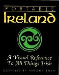 Portable Ireland A Visual Reference to All Things Irish