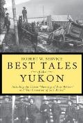 Best Tales of the Yukon: Including the Classic Shooting of Dan McGrew and The Cremation of Sam McGee