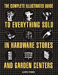 The Complete Illustrated Guide to Everything Sold in Hardware Stores and Garden Centers: Except the Plants