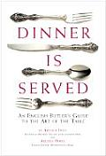 Dinner Is Served An English Butlers Guide To the Art of the Table