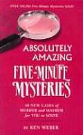 Absolutely Amazing Five Minute Mysteries 40 New Cases of Murder & Mayhem for You to Solve