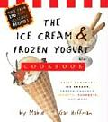 The Ice Cream & Frozen Yogurt Cookbook: Enjoy Handmade Ice Creams, Frozen Yogurts, Sorbets, Sherbets, and More