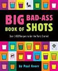 Big Bad Ass Book Of Shots Over 1400 Reci