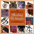 Encyclopedia of Beading Techniques A Step By Step Visual Guide with an Inspirational Gallery of Finished Works