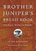 Brother Junipers Bread Book Slow Rise as Method & Metaphor