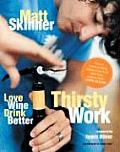 Thirsty Work: Love Wine Drink Better Cover