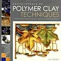 Encyclopedia of Polymer Clay Techniques A Comprehensive Directory of Polymer Clay Techniques Covering a Panoramic Range of Exciting Applications
