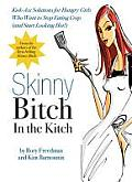 Skinny Bitch in the Kitch: Kick-Ass Solutions for Hungry Girls Who Want to Stop Eating Crap (and Start Looking Hot!) Cover